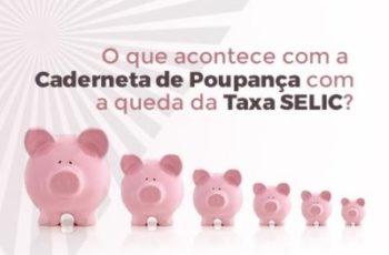 O QUE ACONTECE COM A CADERNETA DE POUPANÇA COM A QUEDA DA TAXA SELIC?