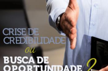 CRISE DE CREDIBILIDADE OU BUSCA DE OPORTUNIDADE?